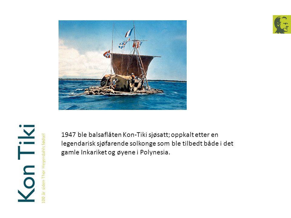 Kon Tiki 100 år siden Thor Heyerdahls fødsel.