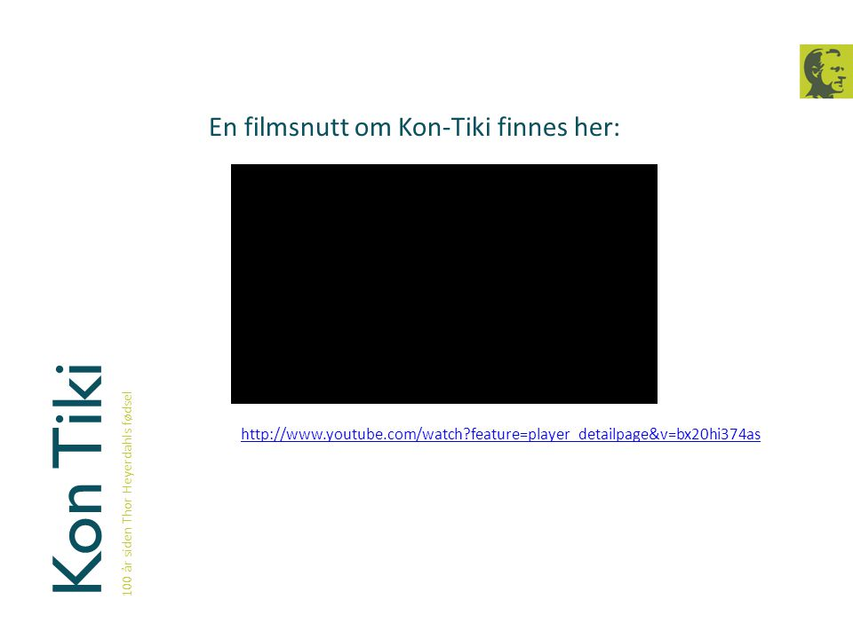 Kon Tiki En filmsnutt om Kon-Tiki finnes her: