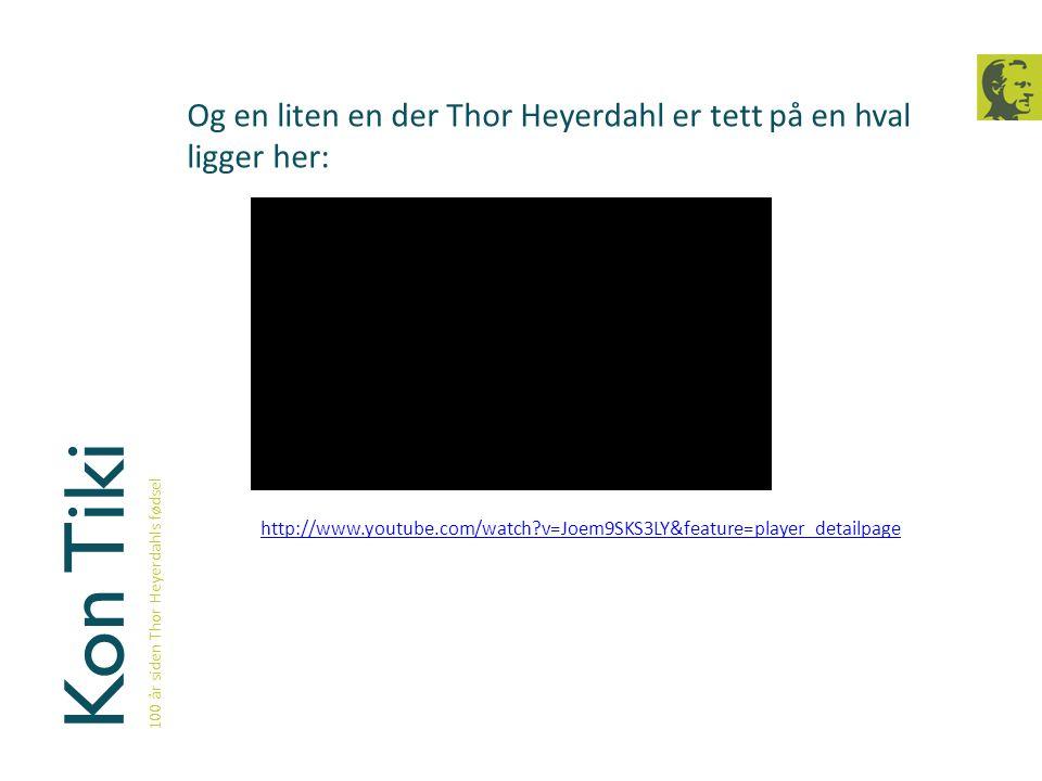 Og en liten en der Thor Heyerdahl er tett på en hval ligger her:
