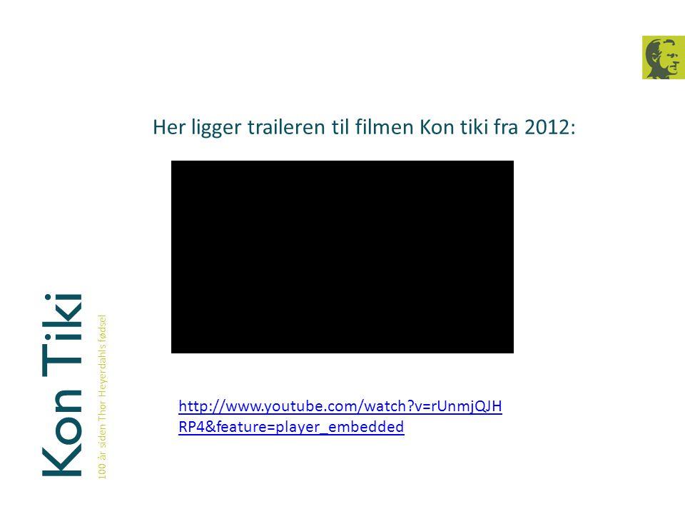 Kon Tiki Her ligger traileren til filmen Kon tiki fra 2012: