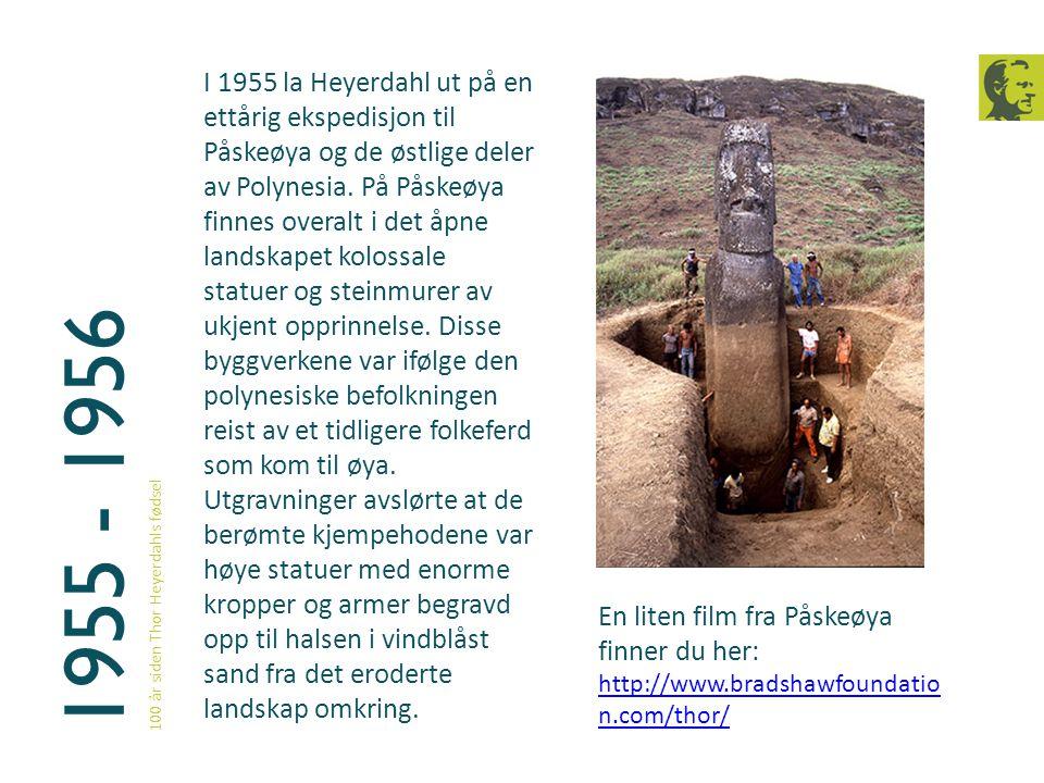 I 1955 la Heyerdahl ut på en ettårig ekspedisjon til Påskeøya og de østlige deler av Polynesia. På Påskeøya finnes overalt i det åpne landskapet kolossale statuer og steinmurer av ukjent opprinnelse. Disse byggverkene var ifølge den polynesiske befolkningen reist av et tidligere folkeferd som kom til øya. Utgravninger avslørte at de berømte kjempehodene var høye statuer med enorme kropper og armer begravd opp til halsen i vindblåst sand fra det eroderte landskap omkring.
