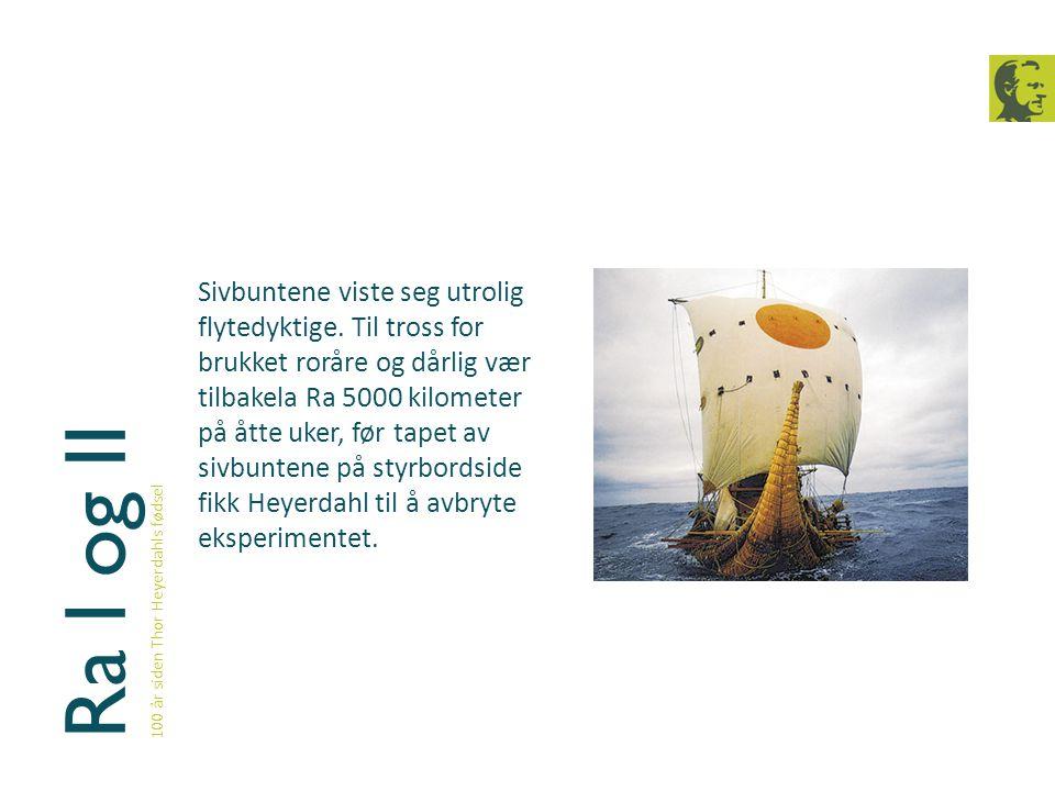Ra I og II 100 år siden Thor Heyerdahls fødsel.