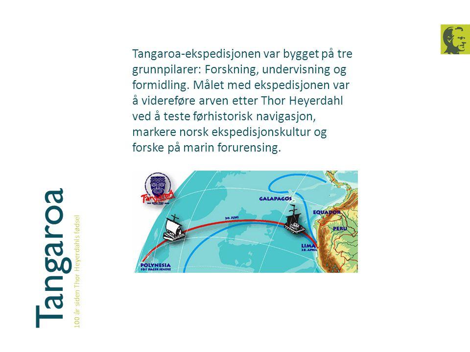 Tangaroa-ekspedisjonen var bygget på tre grunnpilarer: Forskning, undervisning og formidling. Målet med ekspedisjonen var å videreføre arven etter Thor Heyerdahl ved å teste førhistorisk navigasjon, markere norsk ekspedisjonskultur og forske på marin forurensing.