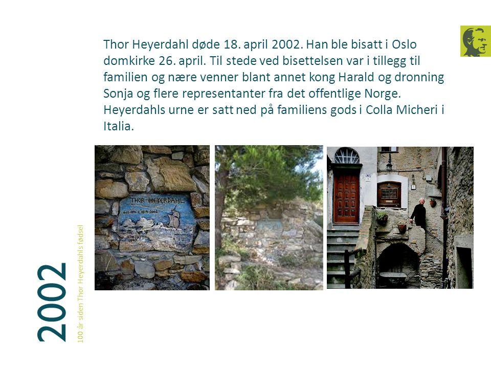 Thor Heyerdahl døde 18. april 2002. Han ble bisatt i Oslo domkirke 26