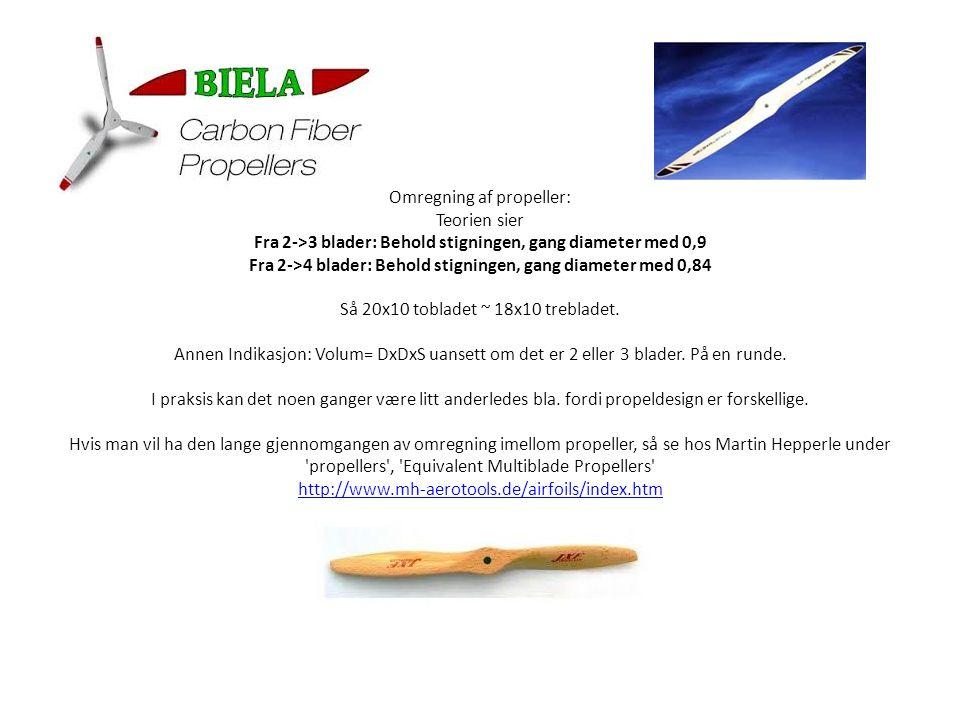 Omregning af propeller: Teorien sier Fra 2->3 blader: Behold stigningen, gang diameter med 0,9 Fra 2->4 blader: Behold stigningen, gang diameter med 0,84 Så 20x10 tobladet ~ 18x10 trebladet.