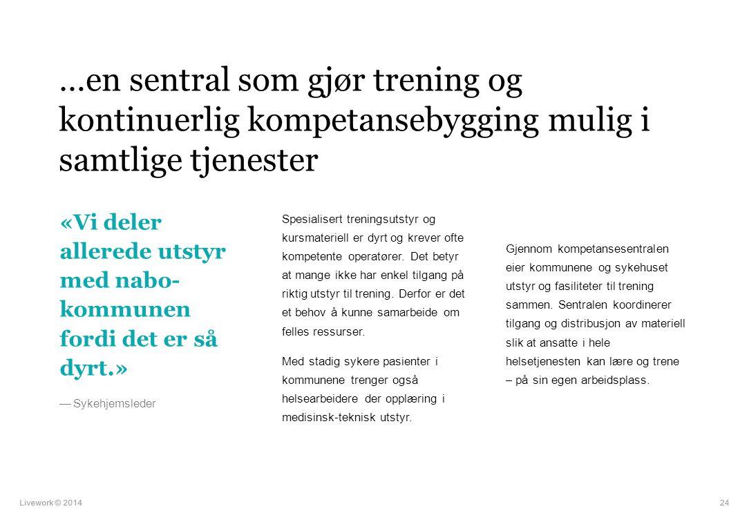 …en sentral som gjør trening og kontinuerlig kompetansebygging mulig i samtlige tjenester