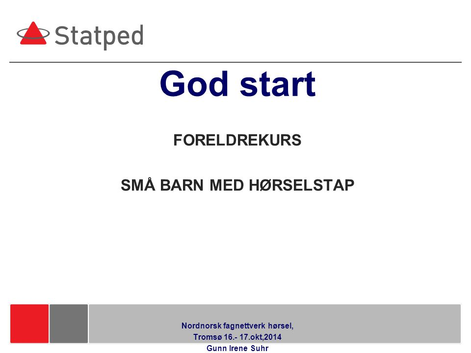 SMÅ BARN MED HØRSELSTAP Nordnorsk fagnettverk hørsel,