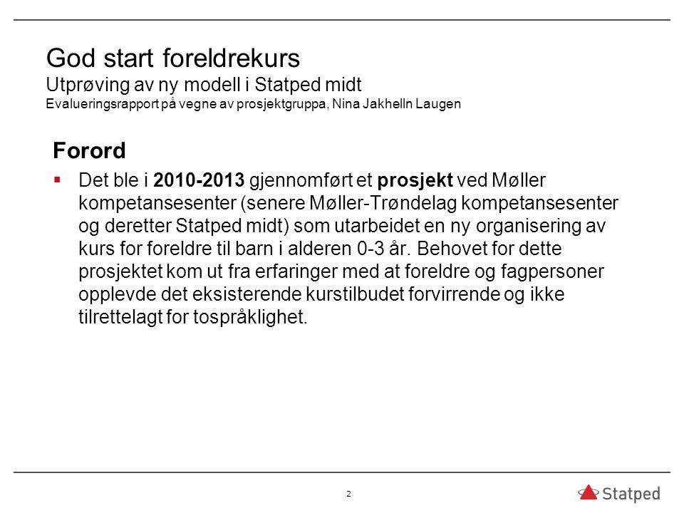God start foreldrekurs Utprøving av ny modell i Statped midt Evalueringsrapport på vegne av prosjektgruppa, Nina Jakhelln Laugen