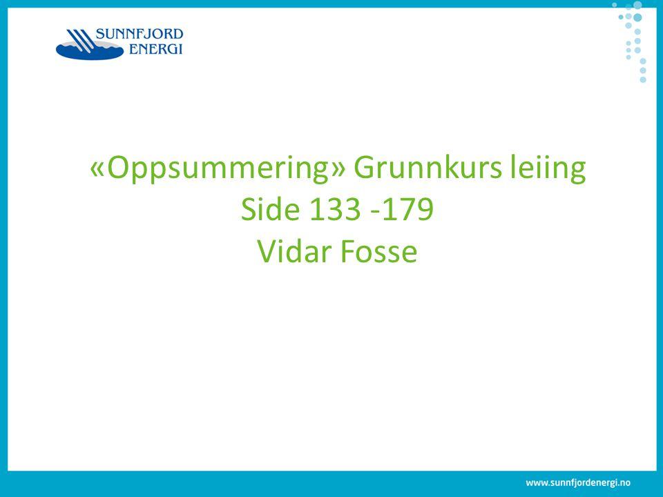 «Oppsummering» Grunnkurs leiing Side 133 -179 Vidar Fosse
