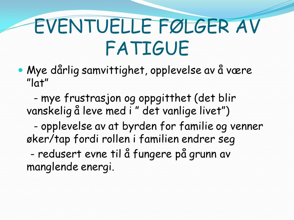 EVENTUELLE FØLGER AV FATIGUE