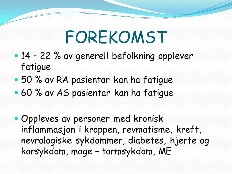 FOREKOMST 14 – 22 % av generell befolkning opplever fatigue
