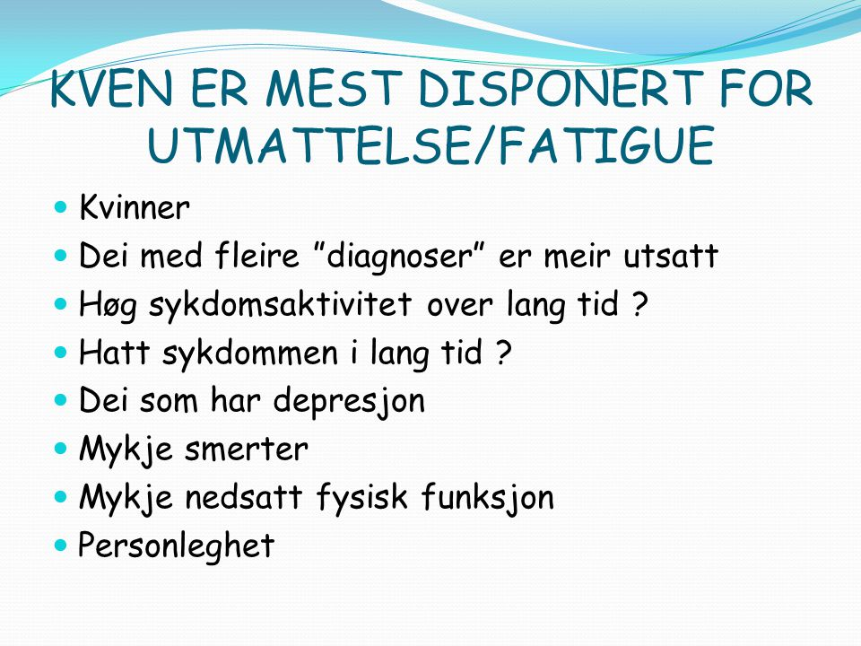 KVEN ER MEST DISPONERT FOR UTMATTELSE/FATIGUE