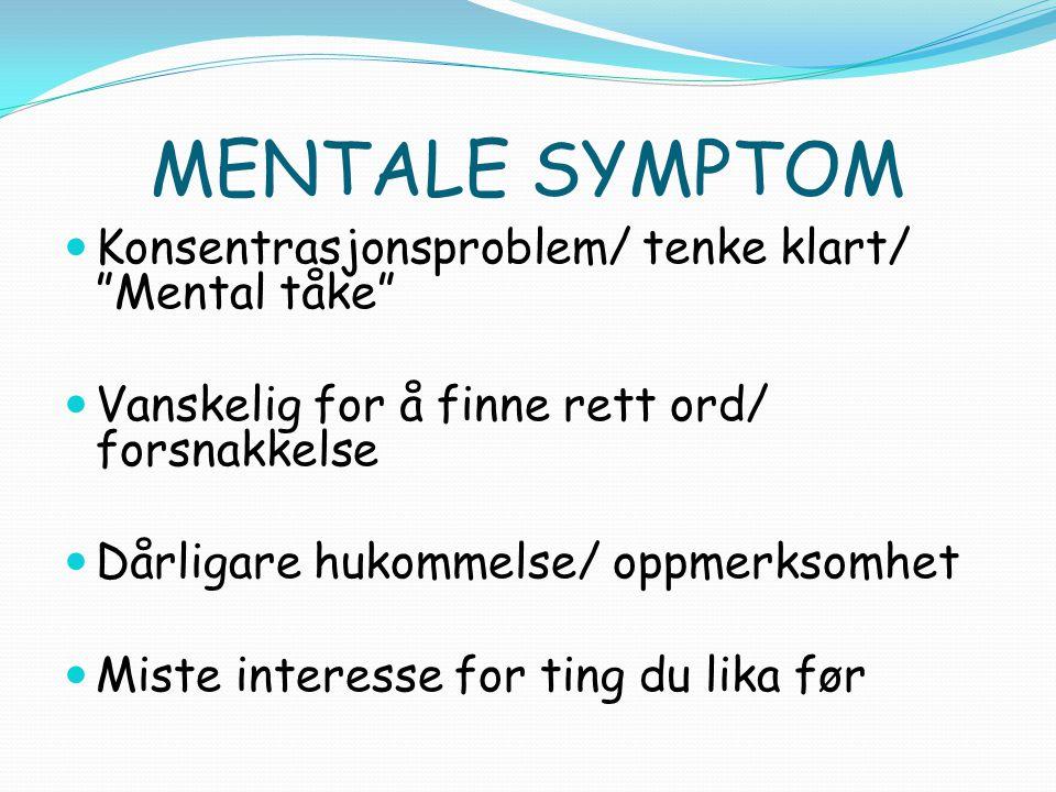 MENTALE SYMPTOM Konsentrasjonsproblem/ tenke klart/ Mental tåke
