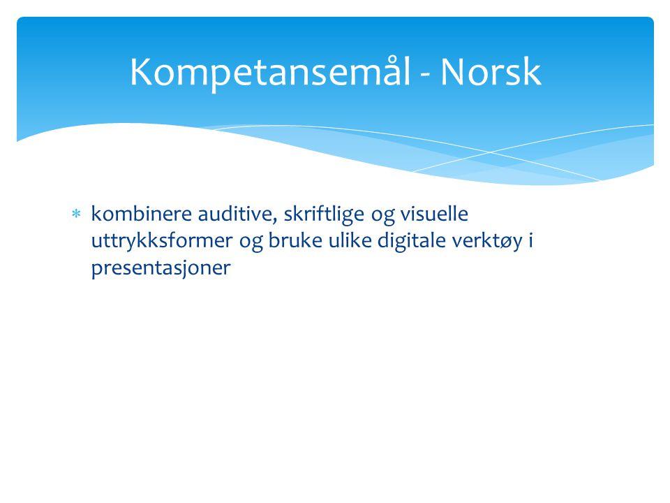 Kompetansemål - Norsk kombinere auditive, skriftlige og visuelle uttrykksformer og bruke ulike digitale verktøy i presentasjoner.