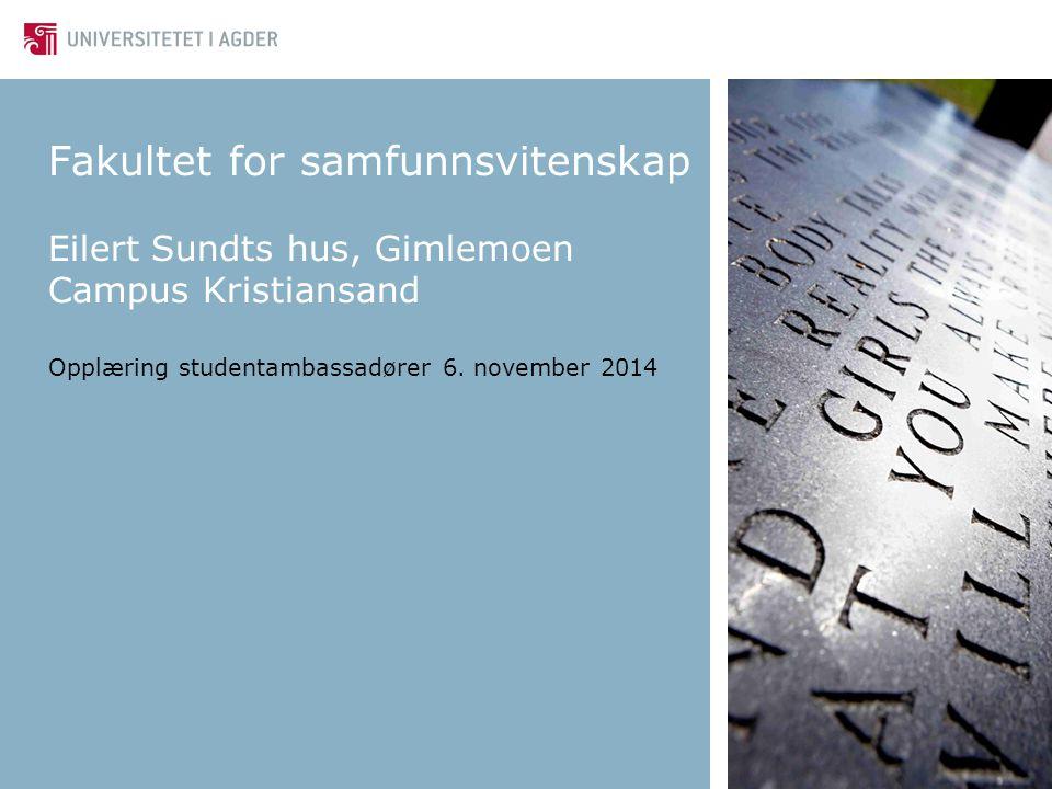 Fakultet for samfunnsvitenskap Eilert Sundts hus, Gimlemoen Campus Kristiansand Opplæring studentambassadører 6.