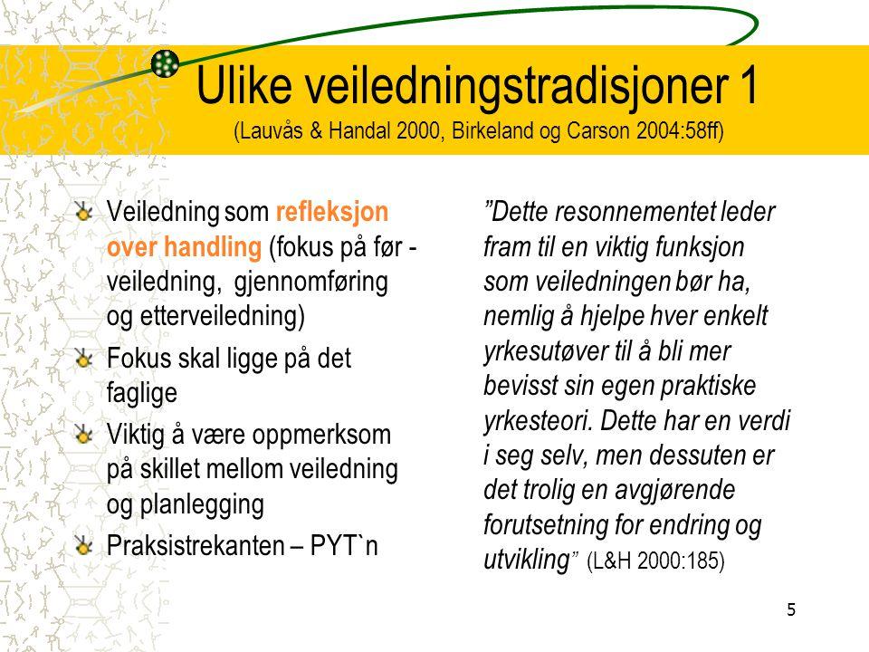 Ulike veiledningstradisjoner 1 (Lauvås & Handal 2000, Birkeland og Carson 2004:58ff)