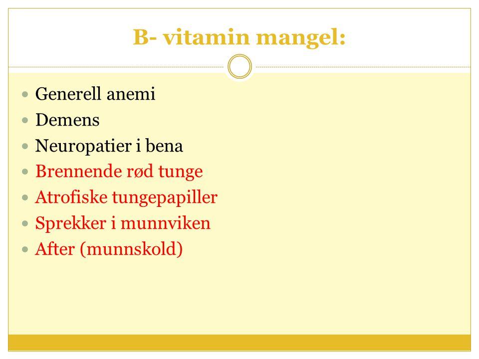 B- vitamin mangel: Generell anemi Demens Neuropatier i bena