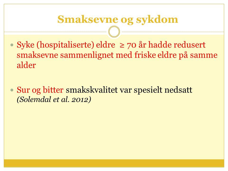 Smaksevne og sykdom Syke (hospitaliserte) eldre ≥ 70 år hadde redusert smaksevne sammenlignet med friske eldre på samme alder.