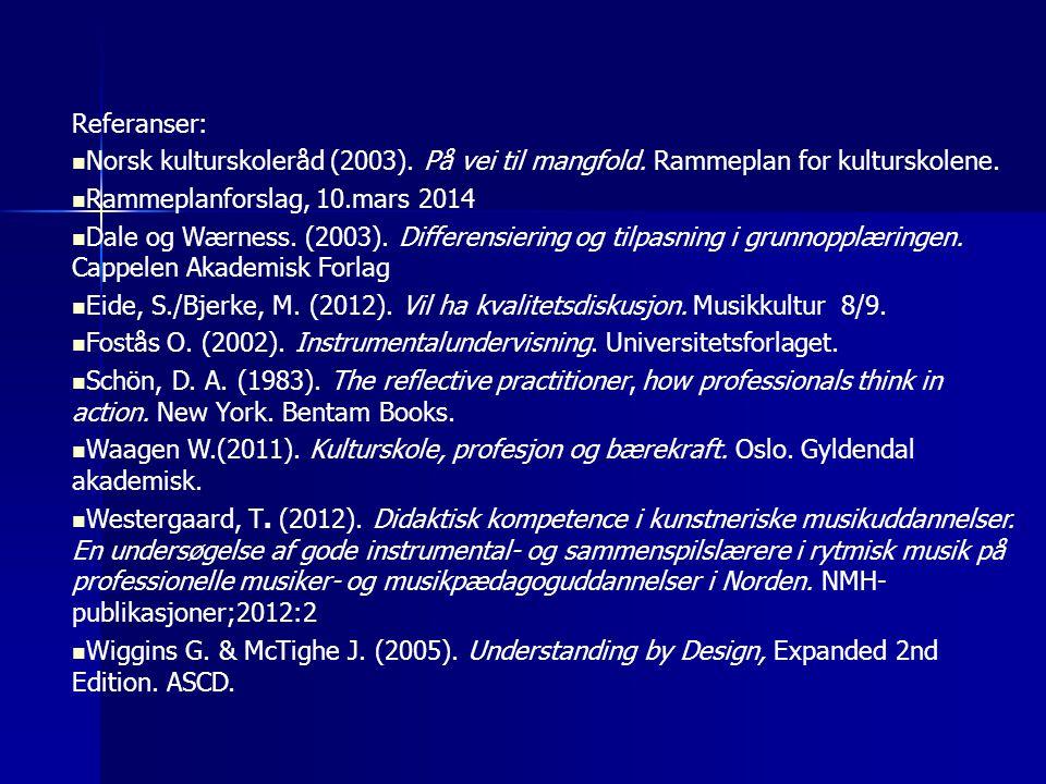 Referanser: Norsk kulturskoleråd (2003). På vei til mangfold. Rammeplan for kulturskolene. Rammeplanforslag, 10.mars 2014.