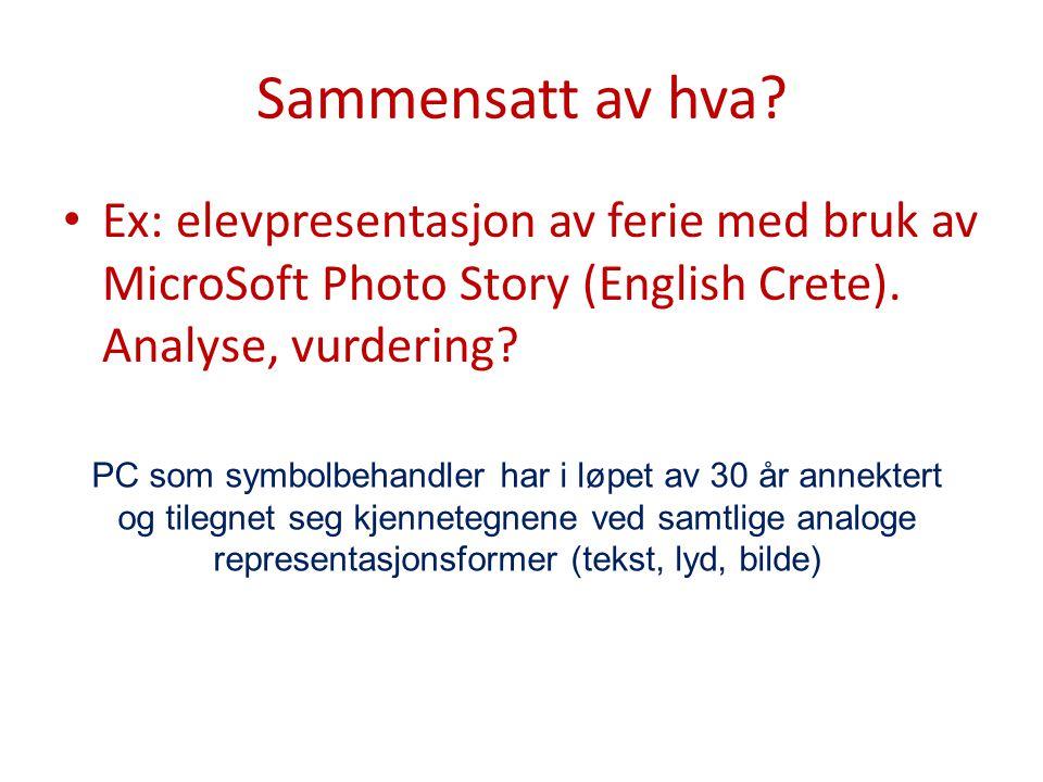 Sammensatt av hva Ex: elevpresentasjon av ferie med bruk av MicroSoft Photo Story (English Crete). Analyse, vurdering