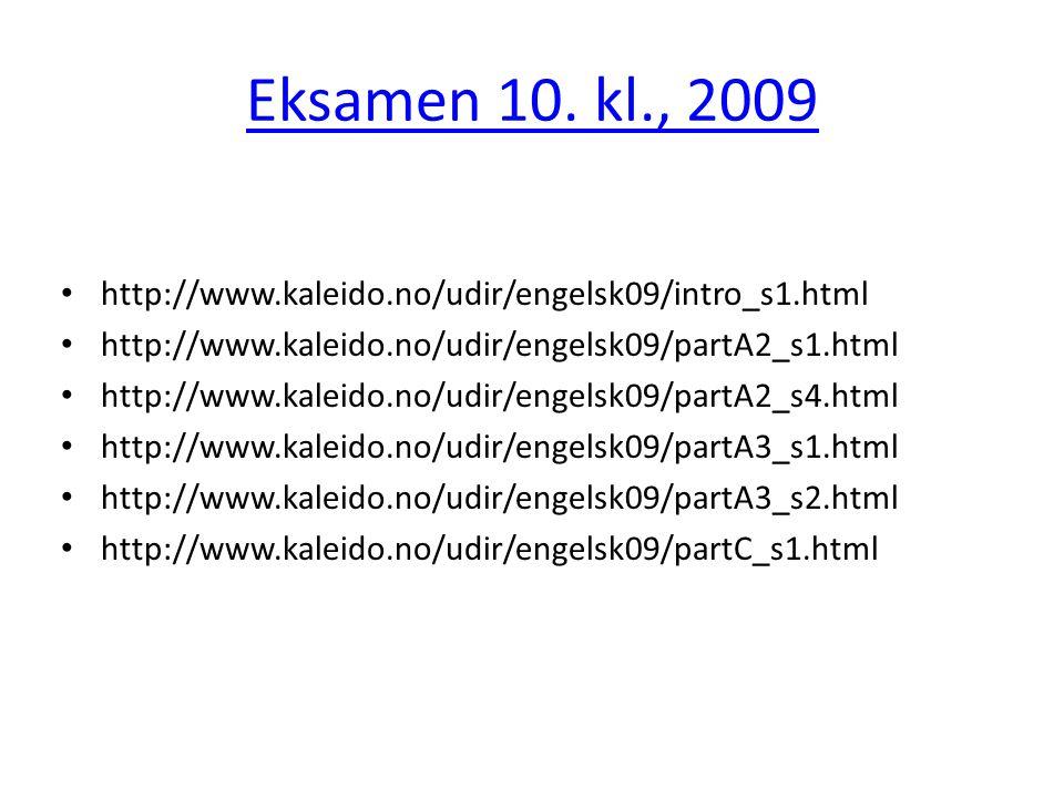 Eksamen 10. kl., 2009 http://www.kaleido.no/udir/engelsk09/intro_s1.html. http://www.kaleido.no/udir/engelsk09/partA2_s1.html.