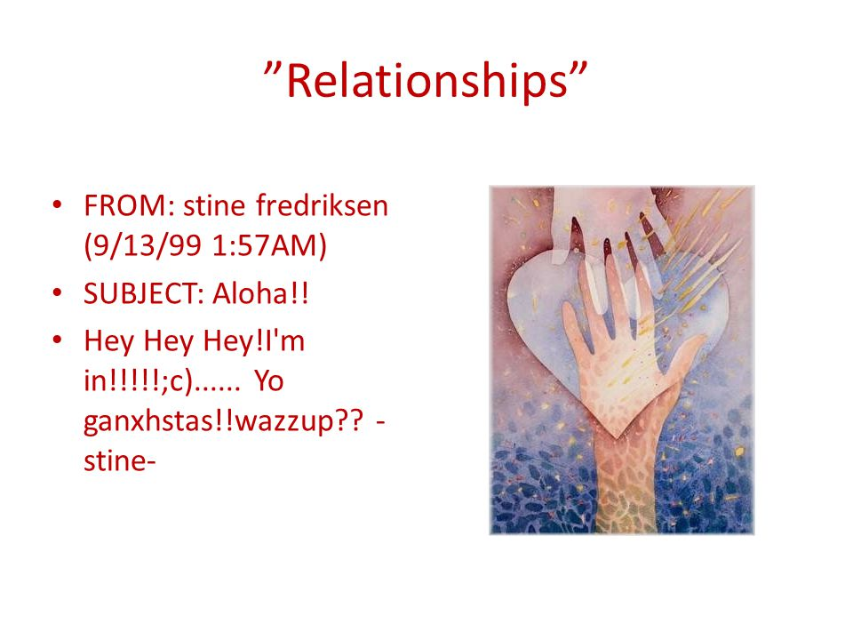 Relationships FROM: stine fredriksen (9/13/99 1:57AM)