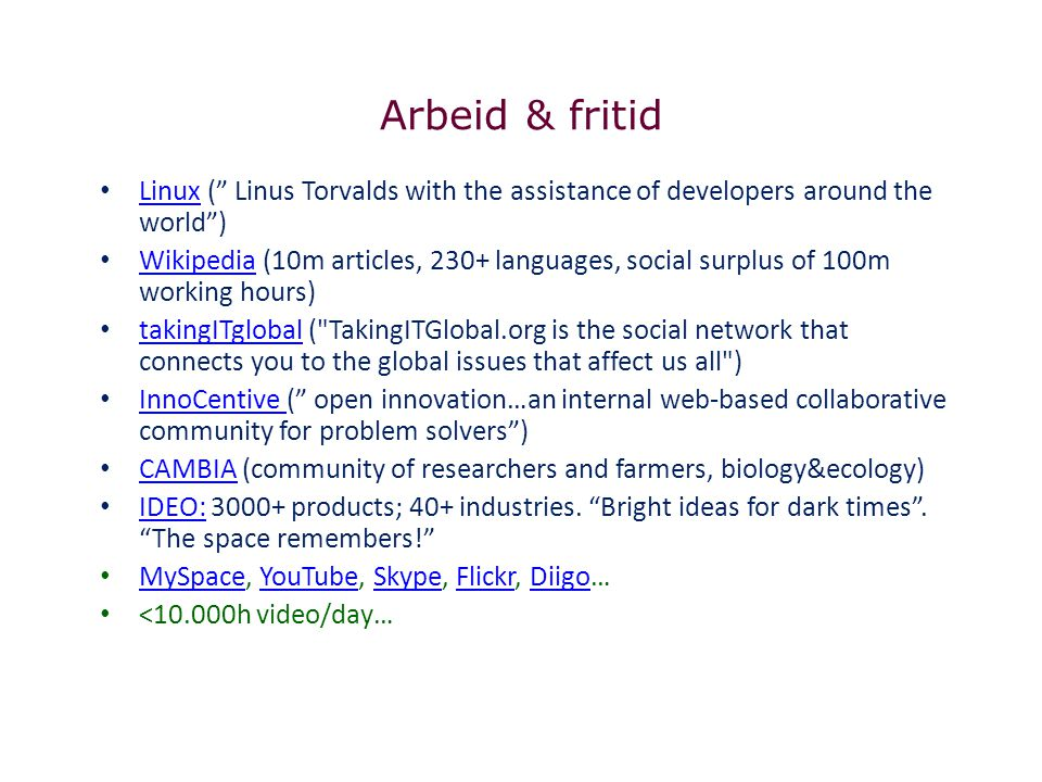 Arbeid & fritid Linux ( Linus Torvalds with the assistance of developers around the world )