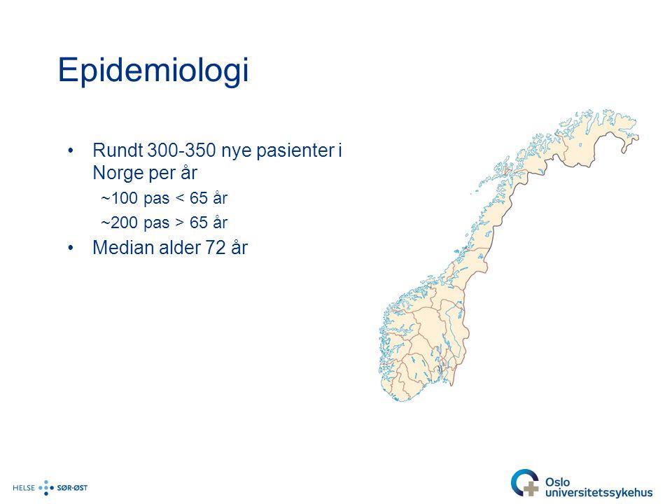 Epidemiologi Rundt 300-350 nye pasienter i Norge per år