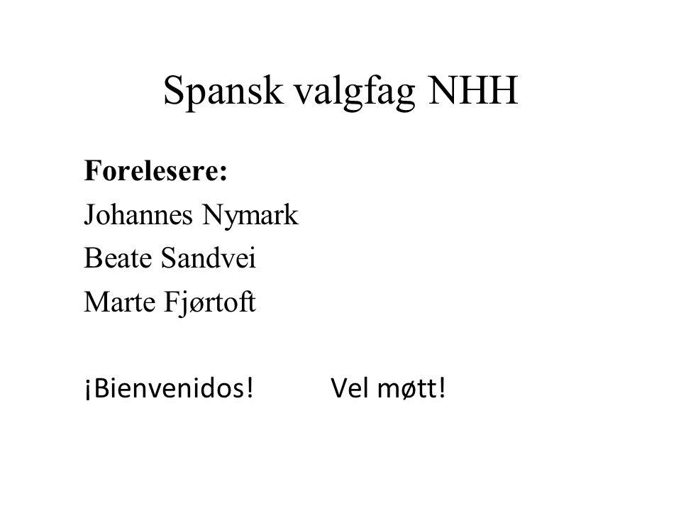 Spansk valgfag NHH Forelesere: Johannes Nymark Beate Sandvei Marte Fjørtoft ¡Bienvenidos! Vel møtt!