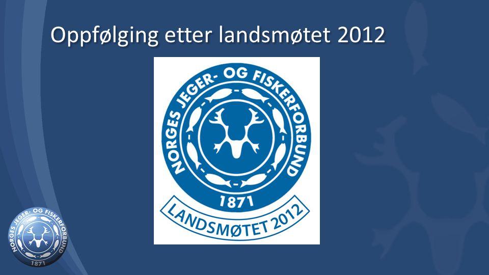 Oppfølging etter landsmøtet 2012