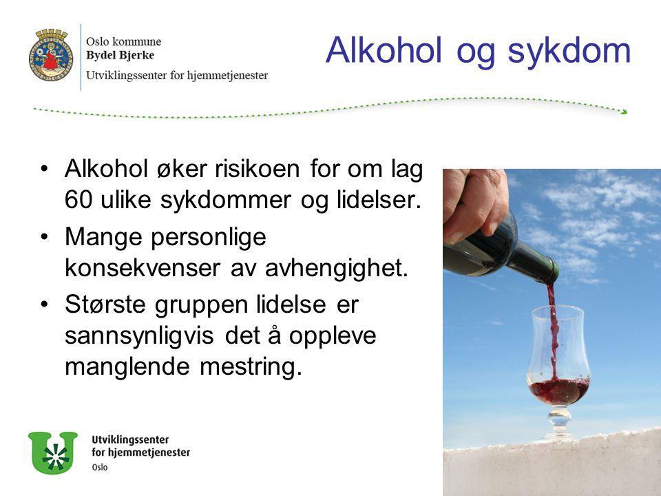 Alkohol og sykdom Alkohol øker risikoen for om lag 60 ulike sykdommer og lidelser. Mange personlige konsekvenser av avhengighet.