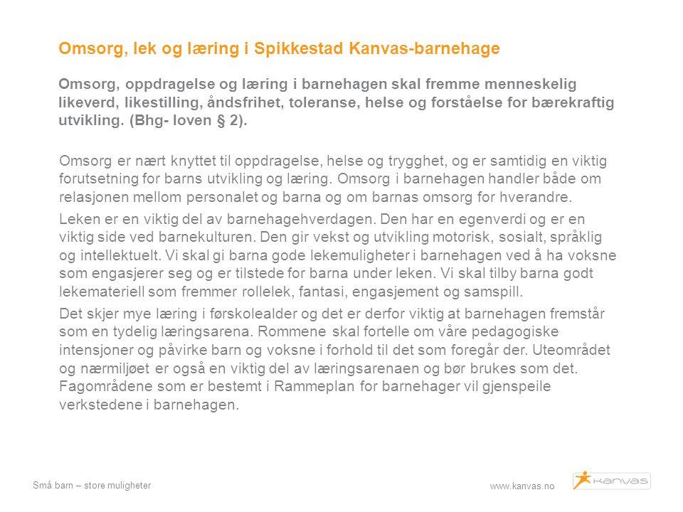 Omsorg, lek og læring i Spikkestad Kanvas-barnehage Omsorg, oppdragelse og læring i barnehagen skal fremme menneskelig likeverd, likestilling, åndsfrihet, toleranse, helse og forståelse for bærekraftig utvikling. (Bhg- loven § 2).