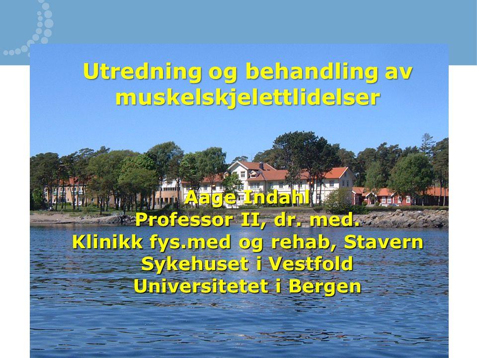Utredning og behandling av muskelskjelettlidelser Aage Indahl Professor II, dr.