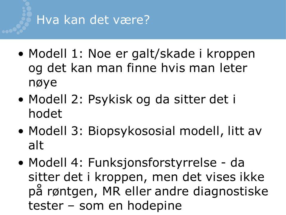 Hva kan det være Modell 1: Noe er galt/skade i kroppen og det kan man finne hvis man leter nøye. Modell 2: Psykisk og da sitter det i hodet.