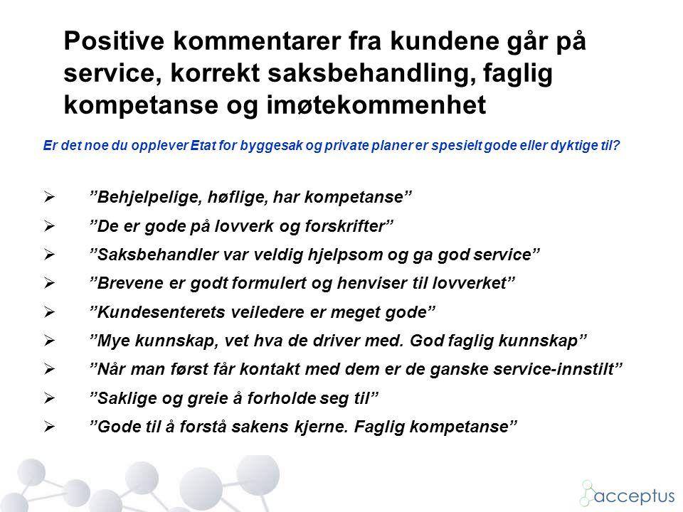 Positive kommentarer fra kundene går på service, korrekt saksbehandling, faglig kompetanse og imøtekommenhet
