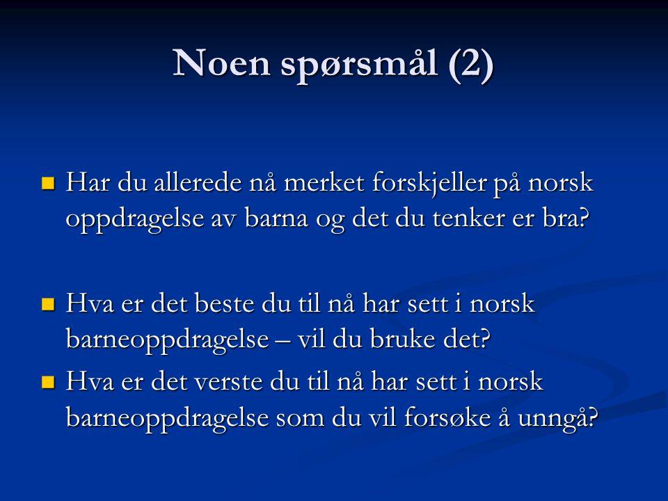 Noen spørsmål (2) Har du allerede nå merket forskjeller på norsk oppdragelse av barna og det du tenker er bra