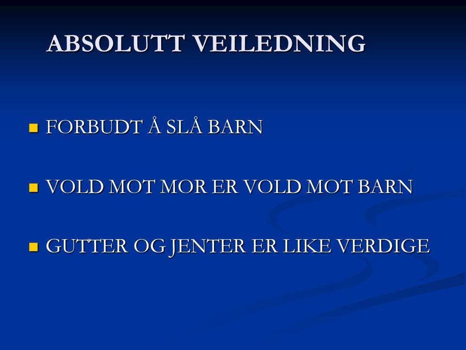 ABSOLUTT VEILEDNING FORBUDT Å SLÅ BARN VOLD MOT MOR ER VOLD MOT BARN