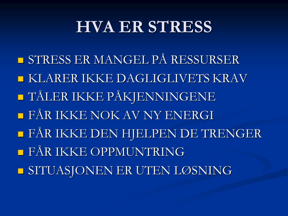 HVA ER STRESS STRESS ER MANGEL PÅ RESSURSER