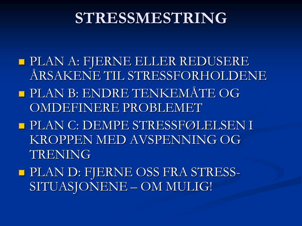 STRESSMESTRING PLAN A: FJERNE ELLER REDUSERE ÅRSAKENE TIL STRESSFORHOLDENE. PLAN B: ENDRE TENKEMÅTE OG OMDEFINERE PROBLEMET.