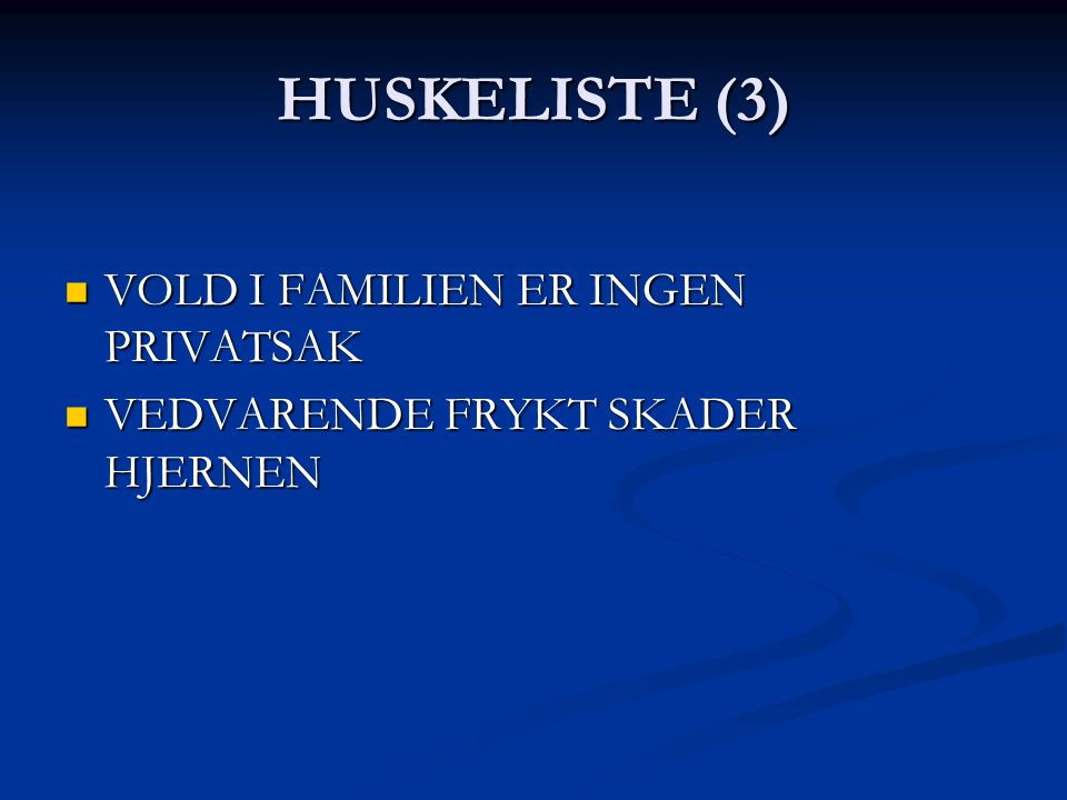 HUSKELISTE (3) VOLD I FAMILIEN ER INGEN PRIVATSAK