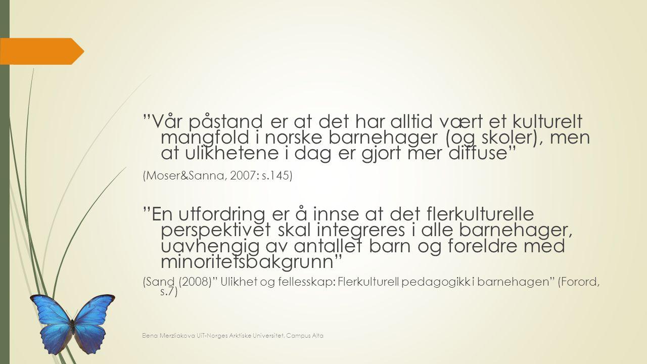 Vår påstand er at det har alltid vært et kulturelt mangfold i norske barnehager (og skoler), men at ulikhetene i dag er gjort mer diffuse