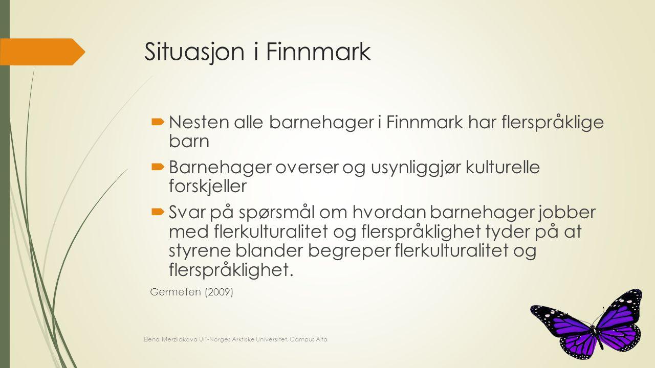 Situasjon i Finnmark Nesten alle barnehager i Finnmark har flerspråklige barn. Barnehager overser og usynliggjør kulturelle forskjeller.