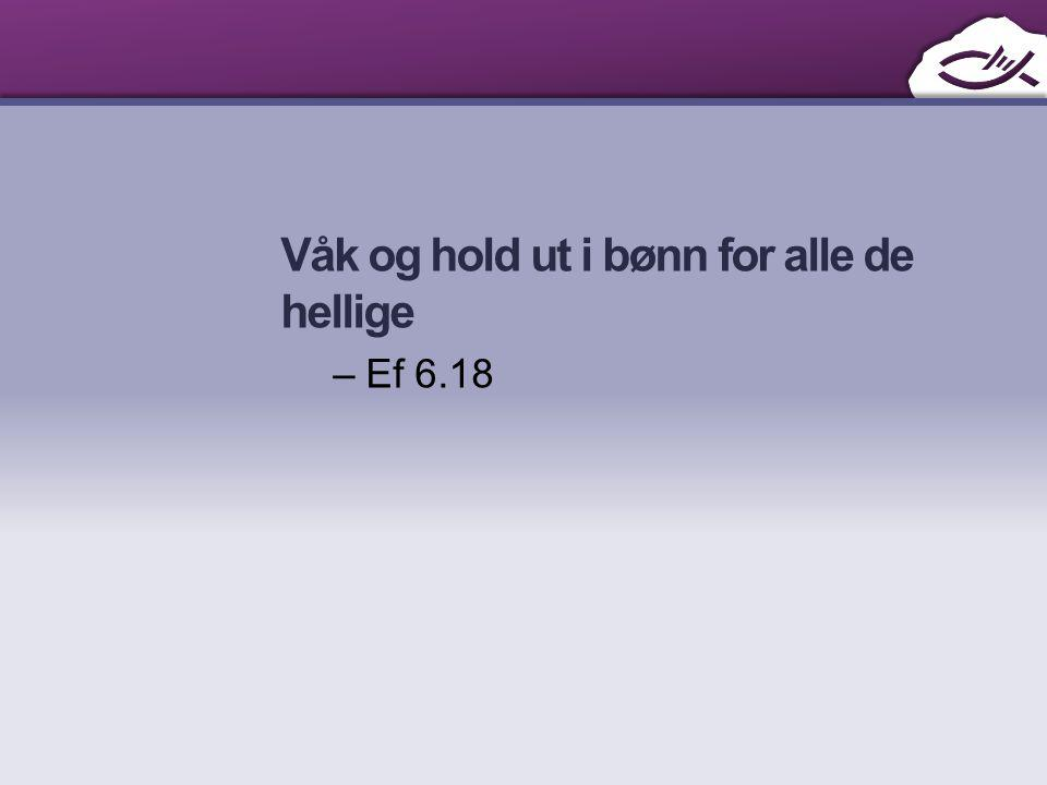 Våk og hold ut i bønn for alle de hellige