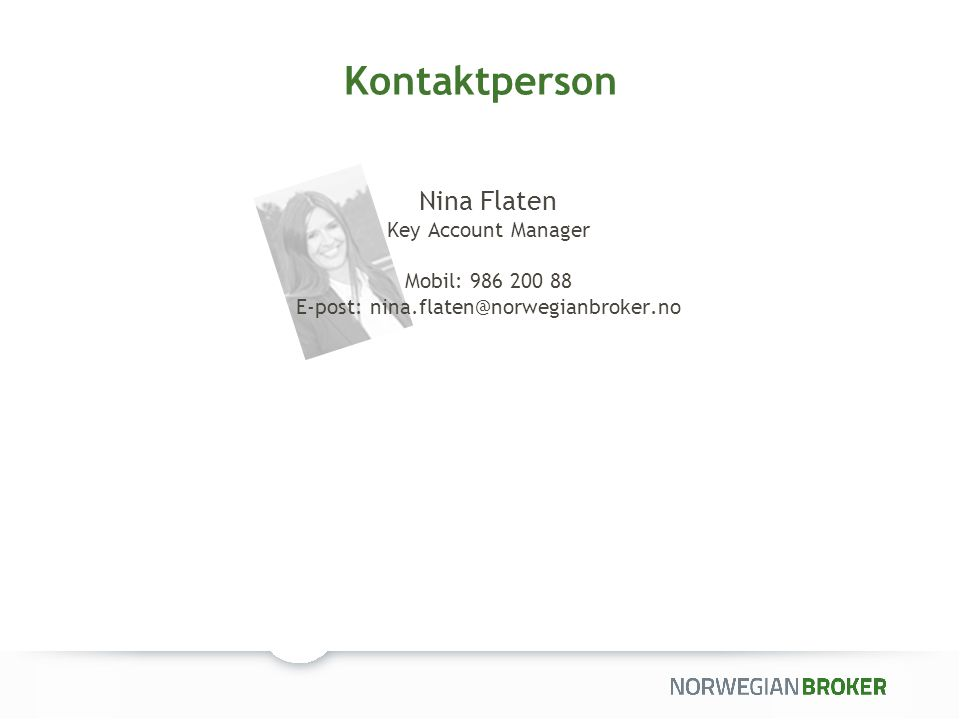 Kontaktperson Nina Flaten Key Account Manager Mobil: 986 200 88 E-post: nina.flaten@norwegianbroker.no.
