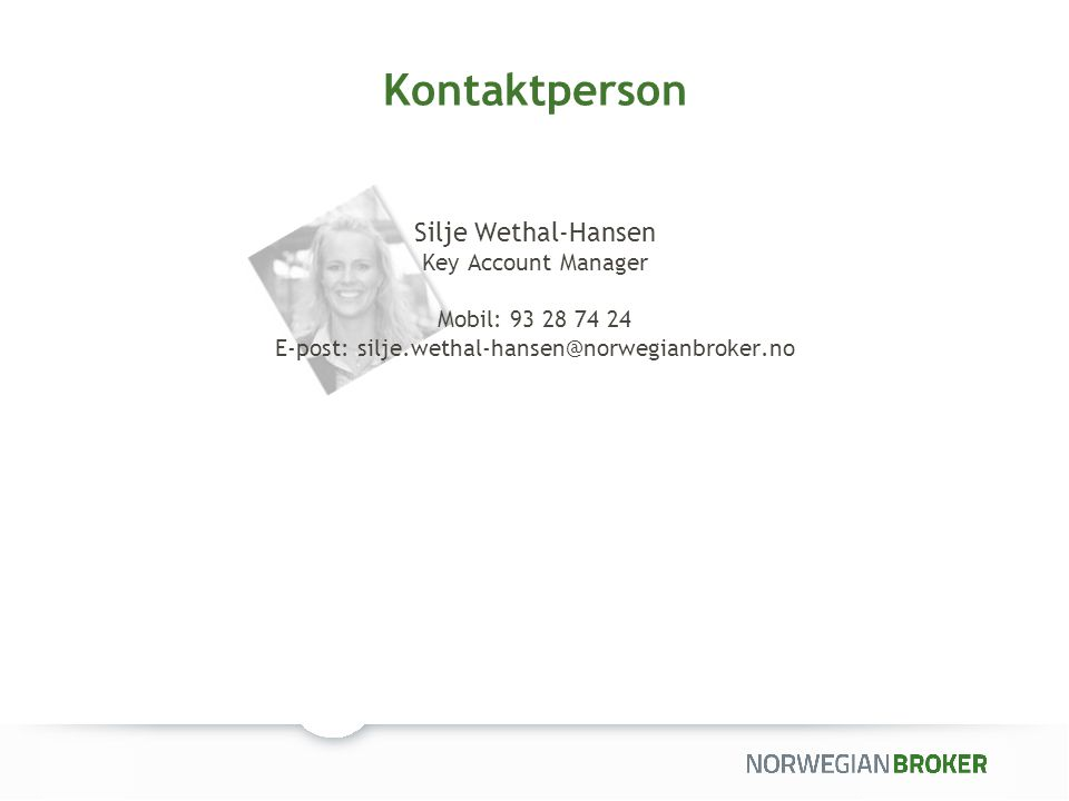 Kontaktperson Silje Wethal-Hansen Key Account Manager Mobil: 93 28 74 24 E-post: silje.wethal-hansen@norwegianbroker.no.