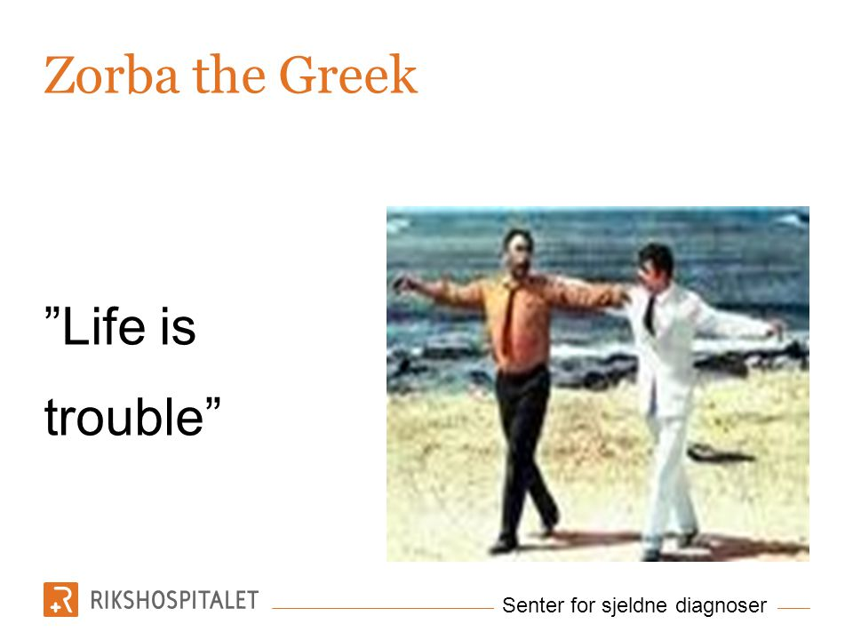 Zorba the Greek Life is trouble