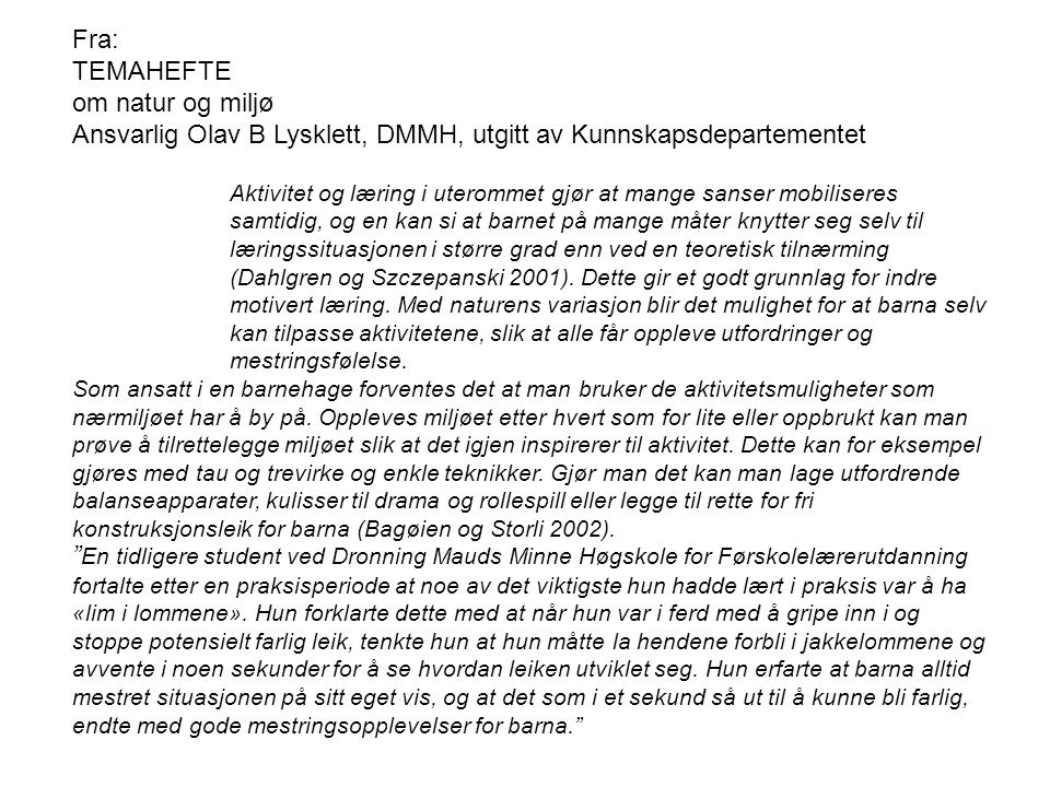 Ansvarlig Olav B Lysklett, DMMH, utgitt av Kunnskapsdepartementet