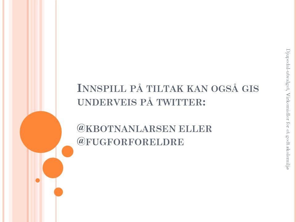 Innspill på tiltak kan også gis underveis på twitter: @kbotnanlarsen eller @fugforforeldre