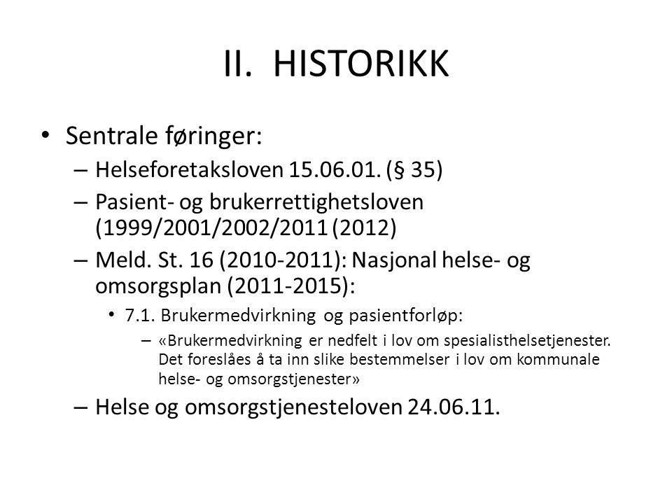 II. HISTORIKK Sentrale føringer: Helseforetaksloven 15.06.01. (§ 35)