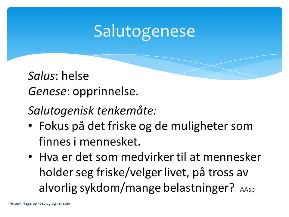 Salutogenese Salus: helse Genese: opprinnelse. Salutogenisk tenkemåte: